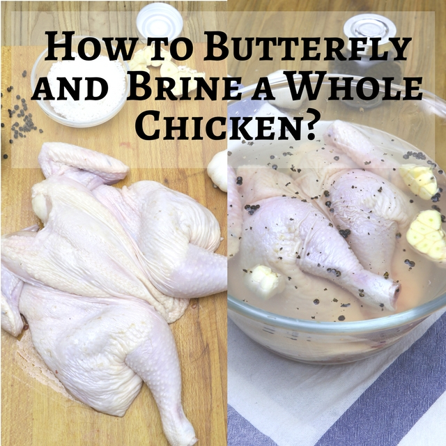 How to butterfly (spatchcock) and brine a whole chicken?
